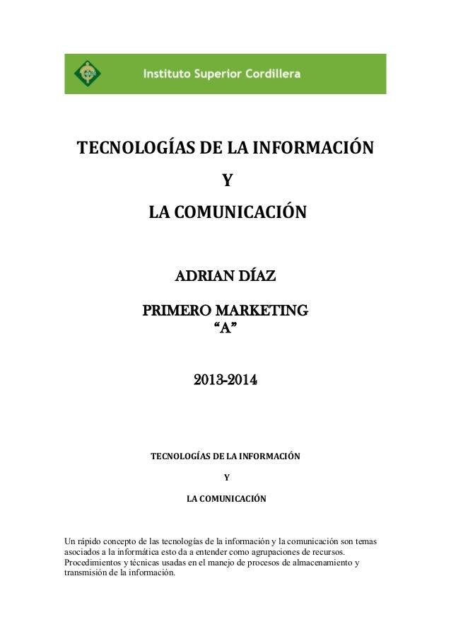 """TECNOLOGÍAS DE LA INFORMACIÓN Y LA COMUNICACIÓN  ADRIAN DÍAZ PRIMERO MARKETING """"A"""" 2013-2014  TECNOLOGÍAS DE LA INFORMACIÓ..."""