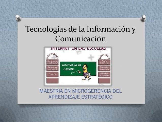 Tecnologías de la Información y Comunicación MAESTRIA EN MICROGERENCIA DEL APRENDIZAJE ESTRATÉGICO