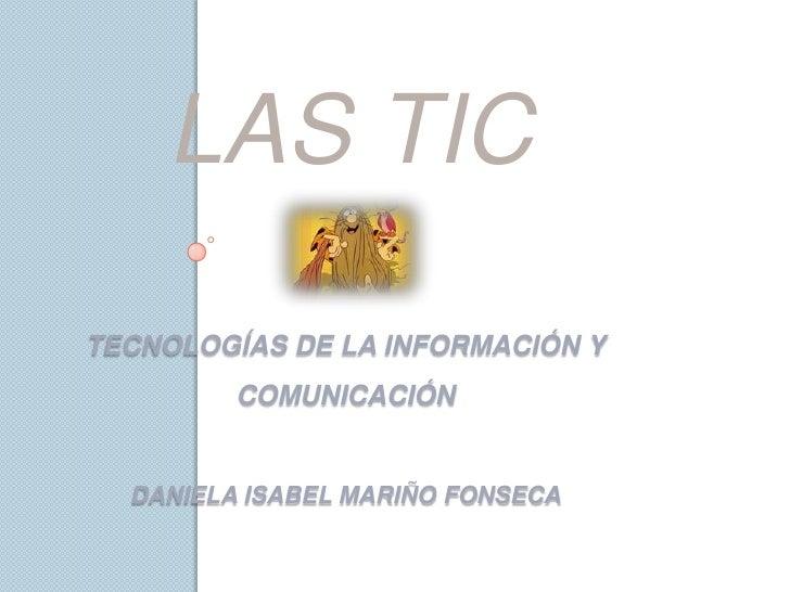 LAS TICTECNOLOGÍAS DE LA INFORMACIÓN Y         COMUNICACIÓN  DANIELA ISABEL MARIÑO FONSECA