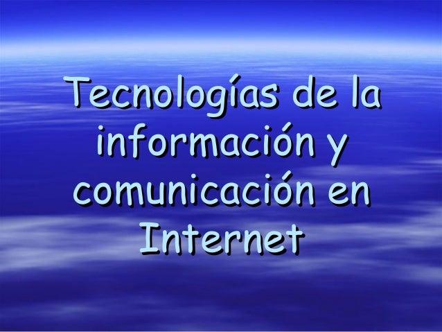 Tecnologías de la información ycomunicación en    Internet