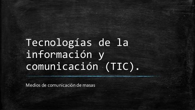 Tecnologías de la información y comunicación (TIC). Medios de comunicación de masas