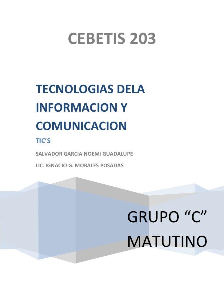 CEBETIS 203TECNOLOGIAS DELAINFORMACION YCOMUNICACIONTIC'SSALVADOR GARCIA NOEMI GUADALUPELIC. IGNACIO G. MORALES POSADAS   ...