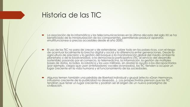 Historia de las TIC  La asociación de la informática y las telecomunicaciones en la última década del siglo XX se ha bene...