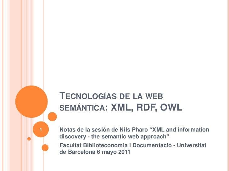 """Tecnologías de la web semántica: XML, RDF, OWL<br />Notas de la sesión de NilsPharo """"XML and informationdiscovery - thesem..."""