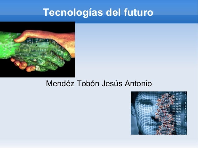 Tecnologías del futuroMendéz Tobón Jesús Antonio