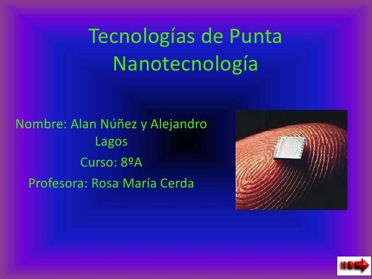 Tecnologías de Punta             NanotecnologíaNombre: Alan Núñez y Alejandro            Lagos         Curso: 8ºA Profesor...
