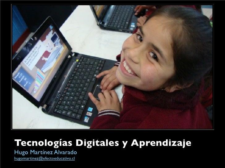 Tecnologías Digitales y Aprendizaje Hugo Martínez Alvarado hugomartinez@efectoeducativo.cl