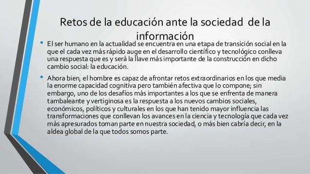 • En este sentido, no solamente se habla del binomio tecnología-educación, sino de sus efectos que tendrá en la sociedad, ...