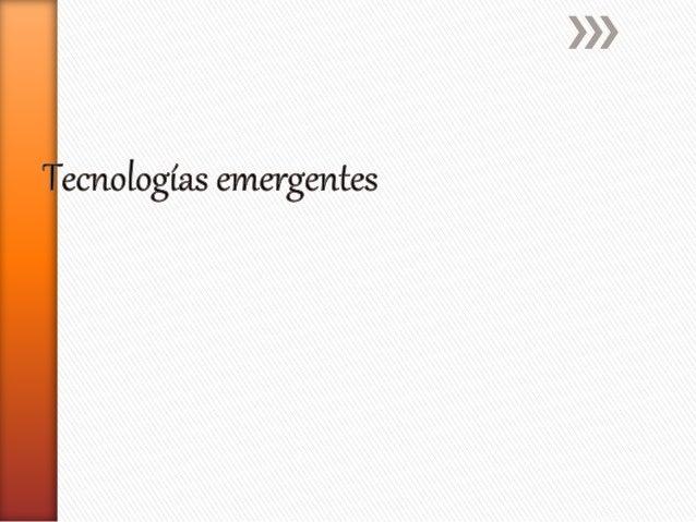 » Tecnologías emergentes o tecnologías  convergentes son términos usados para  señalar la emergencia y convergencia de  nu...