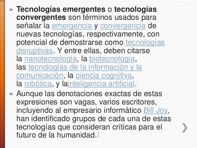 Quienes abogan por los beneficios del cambio  tecnológico usualmente ven a las tecnologías  emergentes y convergentes como...