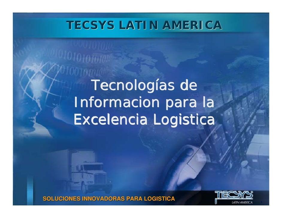 TECSYS LATIN AMERICA          Tecnologías de        Informacion para la        Excelencia LogisticaSOLUCIONES INNOVADORAS ...