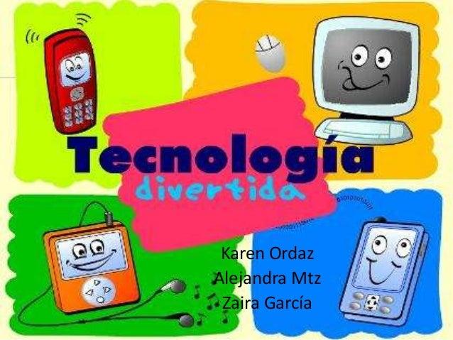 Tecnologías Karen Ordaz Alejandra Mtz Zaira García