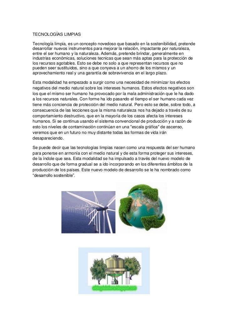 TECNOLOGÍAS LIMPIAS<br />Tecnología limpia, es un concepto novedoso que basado en la sostenibilidad, pretende desarrollar ...