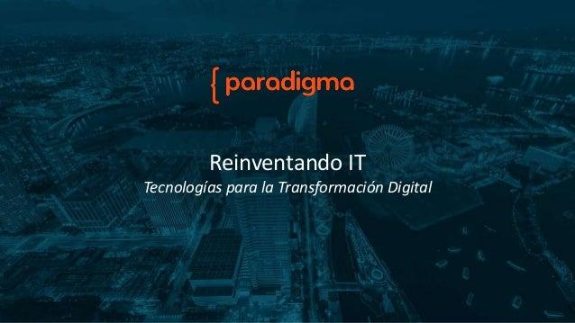 Reinventando IT Tecnologías para la Transformación Digital