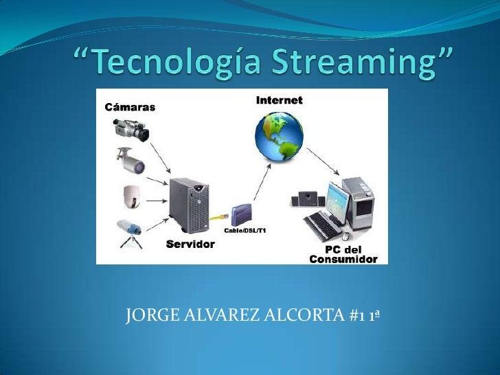 """Tecnología Streaming""<br />JORGE ALVAREZ ALCORTA #1 1ª<br />"