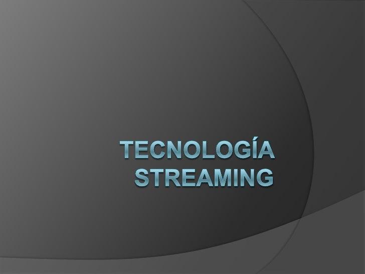 Tecnología Streaming<br />