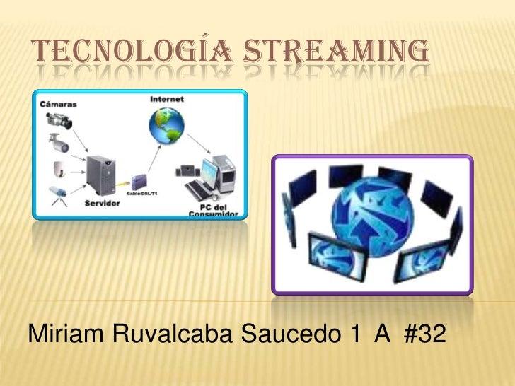 Tecnología Streaming<br />Miriam Ruvalcaba Saucedo 1°A  #32<br />