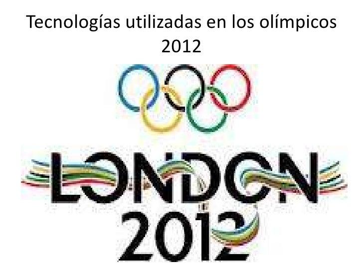 Tecnologías utilizadas en los olímpicos                  2012
