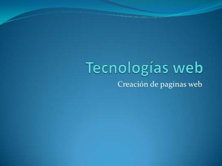 Tecnologías web<br />Creación de paginas web <br />