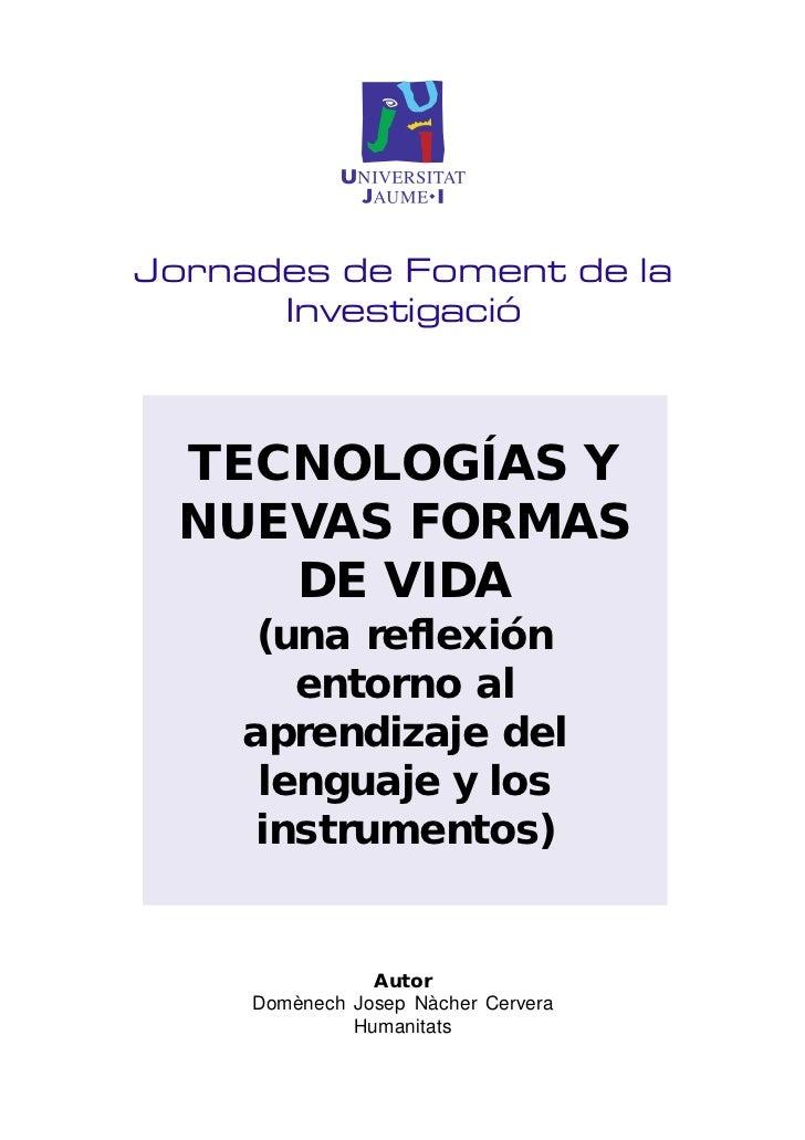 Jornades de Foment de la      Investigació TECNOLOGÍAS Y NUEVAS FORMAS    DE VIDA     (una reflexión       entorno al    a...