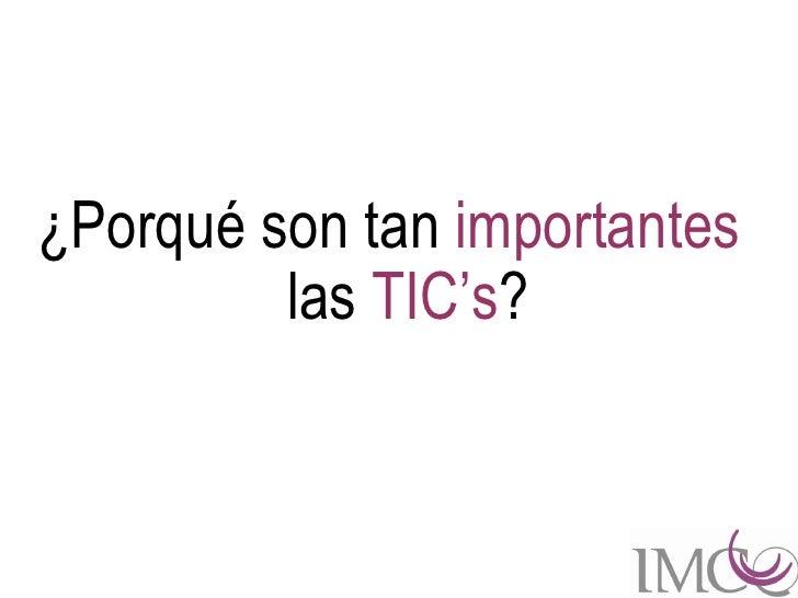 ¿Porqué son tan importantes         las TIC's?