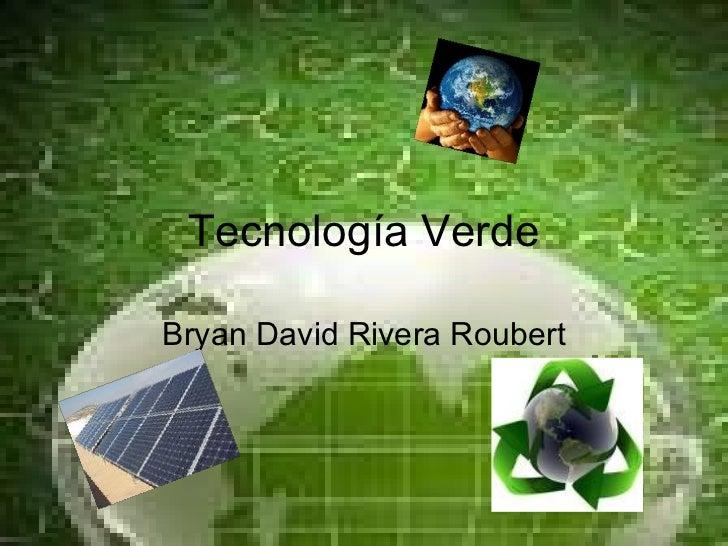 Tecnología  Verde Bryan David Rivera Roubert