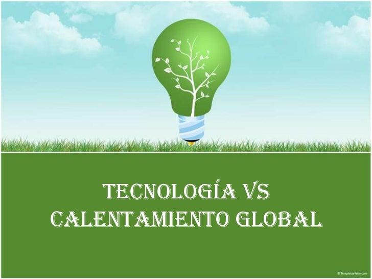 Tecnología Vs Calentamiento Global<br />