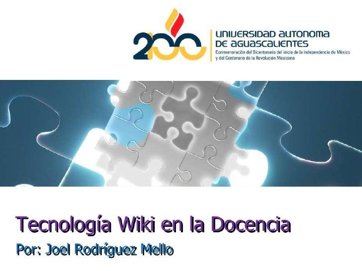 Tecnología Wiki en la Docencia<br />Por: Joel Rodríguez Mello<br />1<br />