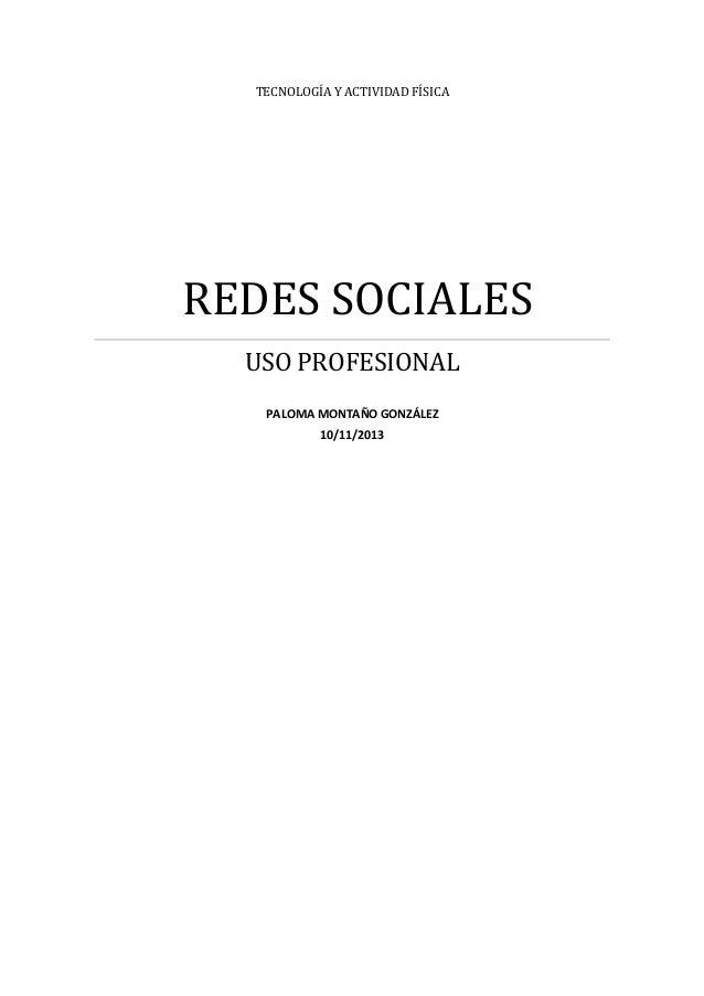 TECNOLOGÍA Y ACTIVIDAD FÍSICA  REDES SOCIALES USO PROFESIONAL PALOMA MONTAÑO GONZÁLEZ 10/11/2013