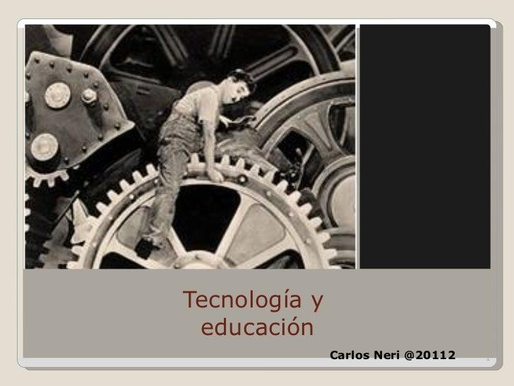 Tecnología y educación               Carlos Neri @20112   1