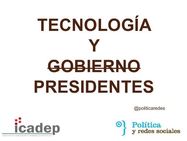 @politicaredes TECNOLOGÍA Y GOBIERNO PRESIDENTES