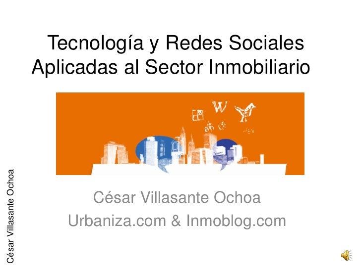 Tecnología y Redes Sociales                         Aplicadas al Sector InmobiliarioCésar Villasante Ochoa                ...