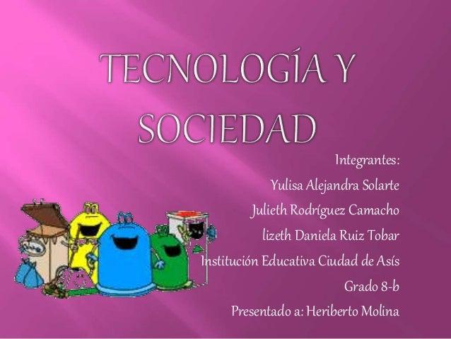 Integrantes: Yulisa Alejandra Solarte Julieth Rodríguez Camacho lizeth Daniela Ruiz Tobar Institución Educativa Ciudad de ...