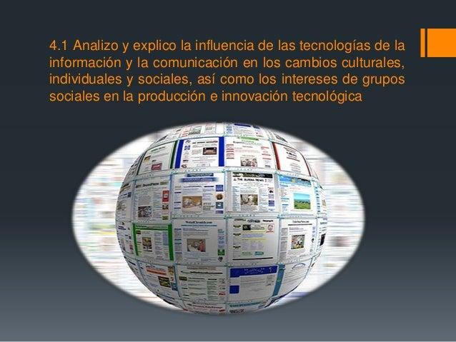 4.1 Analizo y explico la influencia de las tecnologías de la información y la comunicación en los cambios culturales, indi...