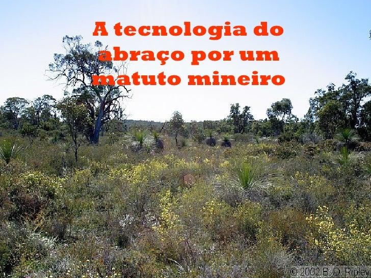 A tecnologia doabraço por ummatuto mineiro
