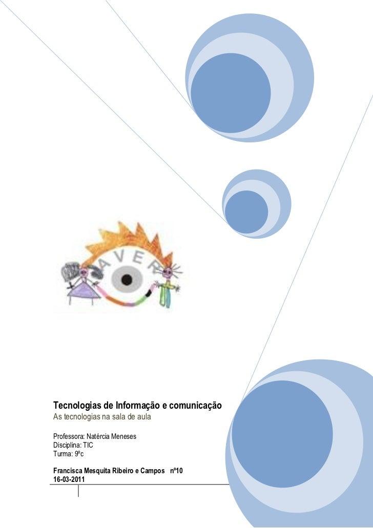 Tecnologias de Informação e comunicaçãoAs tecnologias na sala de aulaProfessora: Natércia MenesesDisciplina: TICTurma: 9ºc...