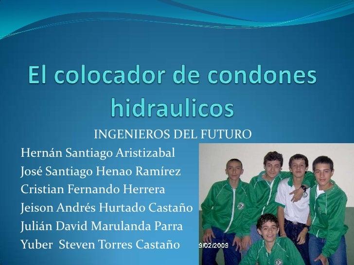 INGENIEROS DEL FUTURO Hernán Santiago Aristizabal José Santiago Henao Ramírez Cristian Fernando Herrera Jeison Andrés Hurt...