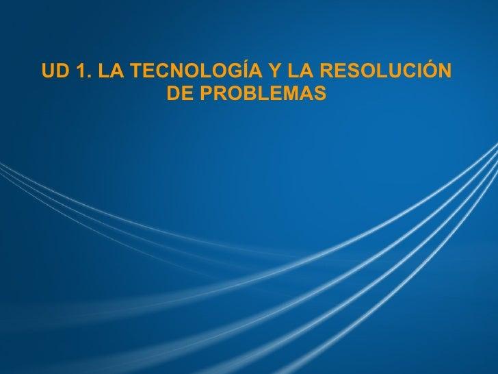 UD 1. LA TECNOLOGÍA Y LA RESOLUCIÓN DE PROBLEMAS