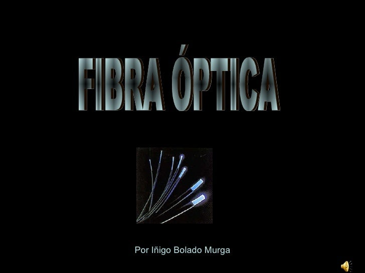 FIBRA ÓPTICA Por Iñigo Bolado Murga