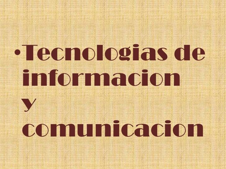 Tecnologias de informaciony comunicacion<br />