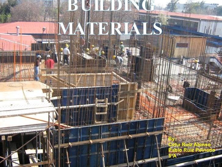 BUILDING MATERIALS By:  Celia Ruiz Alonso Pablo Ruiz Peinado 3ºA