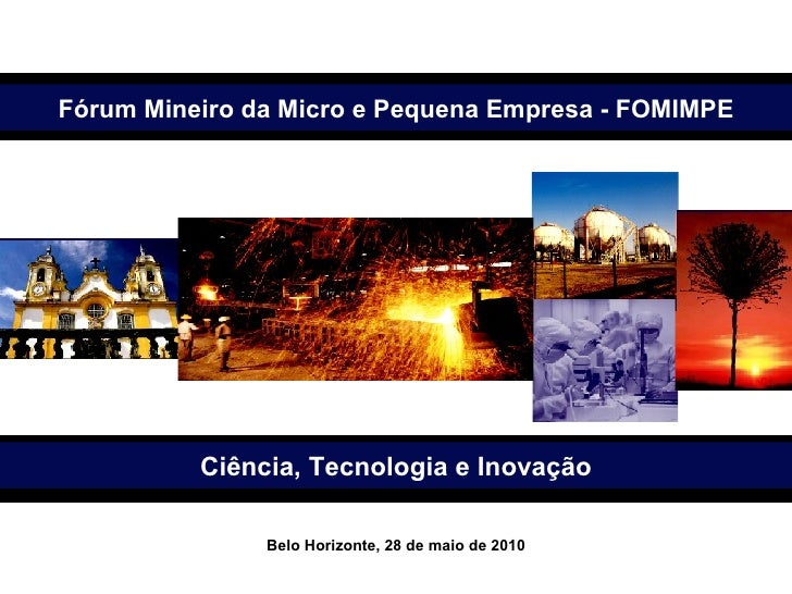 Secretário de Estado de Desenvolvimento Econômico Wilson Brumer Ciência, Tecnologia e Inovação Belo Horizonte, 28 de maio ...