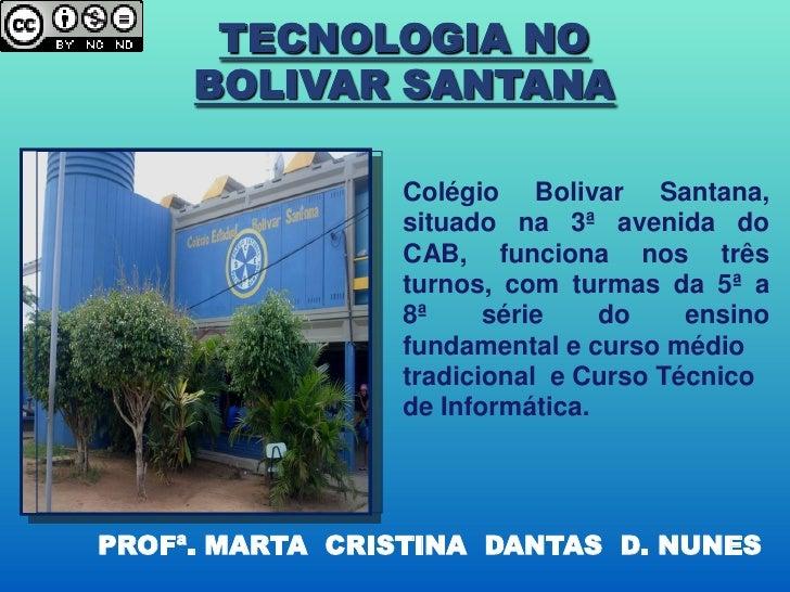 TECNOLOGIA NO      BOLIVAR SANTANA                   Colégio Bolivar Santana,                  situado na 3ª avenida do   ...