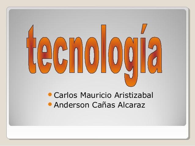 Carlos Mauricio Aristizabal Anderson Cañas Alcaraz
