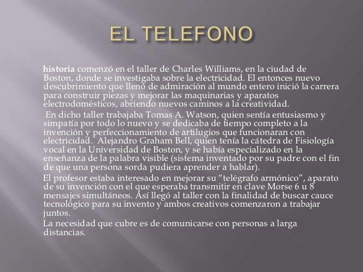 EL TELEFONO<br />       historiacomenzó en el taller de Charles Williams, en la ciudad de Boston, donde se investigaba so...
