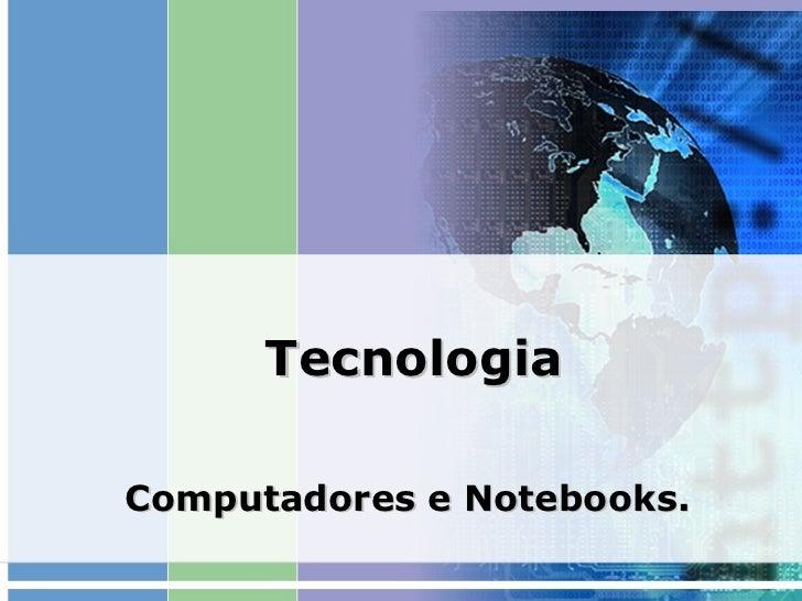 Tecnologia Computadores e Notebooks.