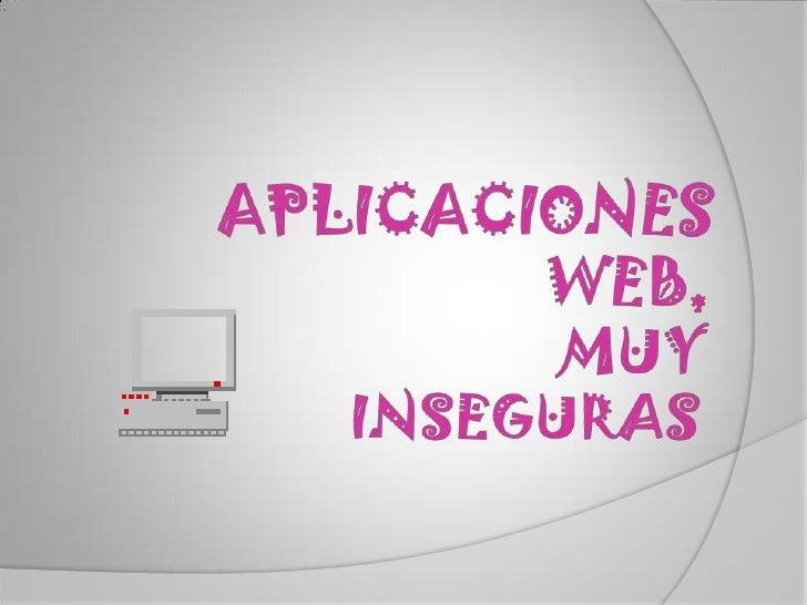 APLICACIONES WEB,MUY INSEGURAS<br />