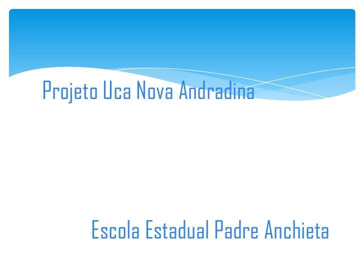 Projeto Uca Nova Andradina     Escola Estadual Padre Anchieta