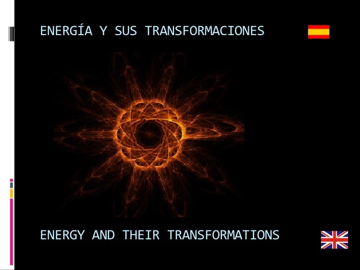 ENERGÍA Y SUS TRANSFORMACIONESENERGY AND THEIR TRANSFORMATIONS
