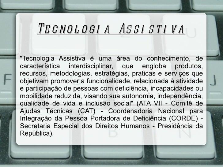 """Te c no l o g i a As s i s t i v a""""Tecnologia Assistiva é uma área do conhecimento, decaracterística interdisciplinar, que..."""
